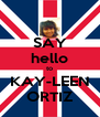 SAY hello to KAY-LEEN ORTIZ - Personalised Poster A4 size