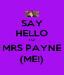 SAY HELLO TO MRS PAYNE (ME!) - Personalised Poster A4 size