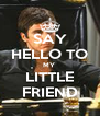 SAY HELLO TO MY  LITTLE FRIEND - Personalised Poster A4 size