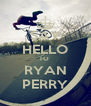 SAY HELLO TO  RYAN PERRY - Personalised Poster A4 size