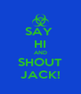 SAY  HI AND SHOUT JACK! - Personalised Poster A4 size