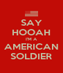 SAY HOOAH I'M A AMERICAN SOLDIER - Personalised Poster A4 size