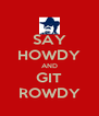 SAY HOWDY AND GIT ROWDY - Personalised Poster A4 size