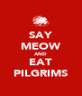 SAY MEOW AND EAT PILGRIMS - Personalised Poster A4 size