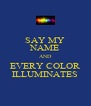 SAY MY NAME AND EVERY COLOR ILLUMINATES - Personalised Poster A4 size