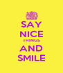 SAY NICE THINGS AND SMILE - Personalised Poster A4 size