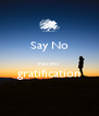 Say No  INSTANT gratification  - Personalised Poster A4 size