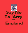 Say No To 'Arry  for England  - Personalised Poster A4 size