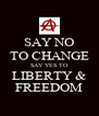 SAY NO TO CHANGE SAY YES TO LIBERTY & FREEDOM - Personalised Poster A4 size
