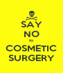 SAY NO to COSMETIC SURGERY - Personalised Poster A4 size