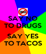 SAY NO TO DRUGS  SAY YES TO TACOS - Personalised Poster A4 size