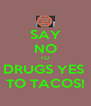 SAY NO TO DRUGS YES  TO TACOS! - Personalised Poster A4 size