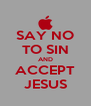 SAY NO TO SIN AND ACCEPT JESUS - Personalised Poster A4 size