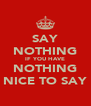 SAY NOTHING IF YOU HAVE NOTHING NICE TO SAY - Personalised Poster A4 size