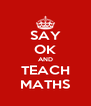 SAY OK AND TEACH MATHS - Personalised Poster A4 size