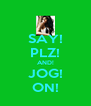 SAY! PLZ! AND! JOG! ON! - Personalised Poster A4 size