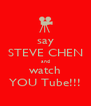 say STEVE CHEN and watch YOU Tube!!! - Personalised Poster A4 size
