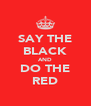 SAY THE BLACK AND DO THE RED - Personalised Poster A4 size