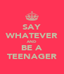 SAY WHATEVER AND BE A TEENAGER - Personalised Poster A4 size