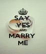 SAY  YES AND MARRY  ME - Personalised Poster A4 size