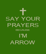 SAY YOUR PRAYERS BECAUSE I'M ARROW - Personalised Poster A4 size