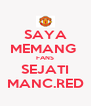 SAYA MEMANG  FANS SEJATI MANC.RED - Personalised Poster A4 size
