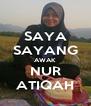 SAYA SAYANG AWAK NUR ATIQAH - Personalised Poster A4 size
