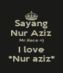 Sayang Nur Aziz Mr.Kece =) I love *Nur aziz* - Personalised Poster A4 size