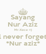 Sayang Nur Aziz Mr.Kece =) I will never forget you *Nur aziz* - Personalised Poster A4 size