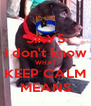 SAYS I don't know WHAT KEEP CALM MEANS - Personalised Poster A4 size