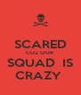 SCARED CUZ OUR SQUAD  IS CRAZY  - Personalised Poster A4 size