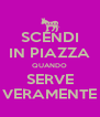 SCENDI IN PIAZZA QUANDO SERVE VERAMENTE - Personalised Poster A4 size