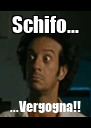 Schifo... ...Vergogna!! - Personalised Poster A4 size