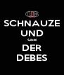 SCHNAUZE UND GEB DER DEBES - Personalised Poster A4 size