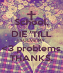 School, DIE 'TILL I SOLVE MY <3 problems THANKS. - Personalised Poster A4 size