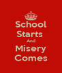 School Starts  And Misery Comes - Personalised Poster A4 size