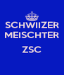 SCHWIIZER MEISCHTER  ZSC  - Personalised Poster A4 size