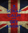 SCRAP CALM AND GET ANGRY - Personalised Poster A4 size