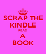 SCRAP THE KINDLE READ A BOOK - Personalised Poster A4 size