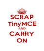 SCRAP TinyMCE AND CARRY ON - Personalised Poster A4 size