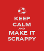KEEP CALM AND MAKE IT SCRAPPY - Personalised Poster A4 size