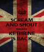 SCREAM AND SHOUT because KETHRINE IS BACK - Personalised Poster A4 size