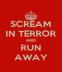 SCREAM IN TERROR AND RUN AWAY - Personalised Poster A4 size