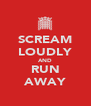 SCREAM LOUDLY AND RUN AWAY - Personalised Poster A4 size