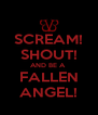 SCREAM! SHOUT! AND BE A  FALLEN ANGEL! - Personalised Poster A4 size