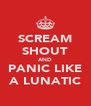 SCREAM SHOUT AND PANIC LIKE A LUNATIC - Personalised Poster A4 size