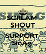 SCREAM  SHOUT AND SUPPORT  SinAg  - Personalised Poster A4 size