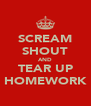 SCREAM SHOUT AND TEAR UP HOMEWORK - Personalised Poster A4 size