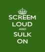 SCREEM LOUD AND SULK ON - Personalised Poster A4 size