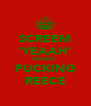 SCREEM 'YEAAH' WHILST FUCKING REECE - Personalised Poster A4 size